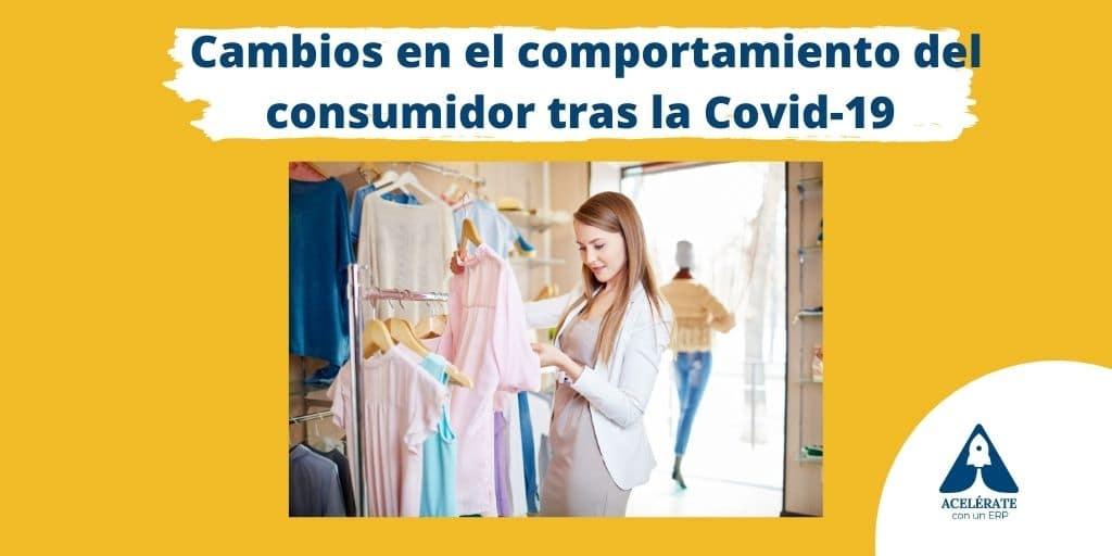 Cambios en el comportamiento de los consumidores tras la Covid-19